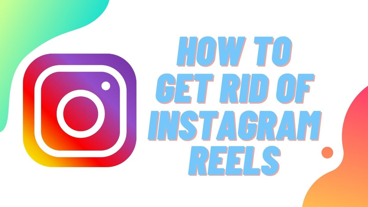 Disable Instagram Reels: How to Get Rid of Reels from Instagram