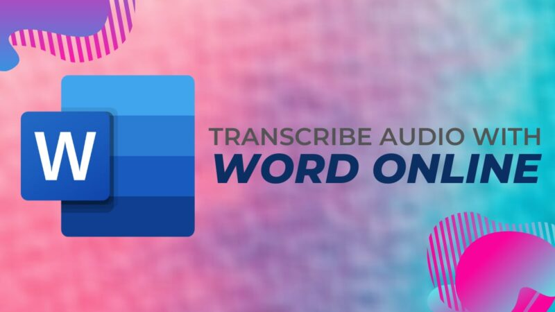 Microsoft Word: transcribe or dictate audio with Word online